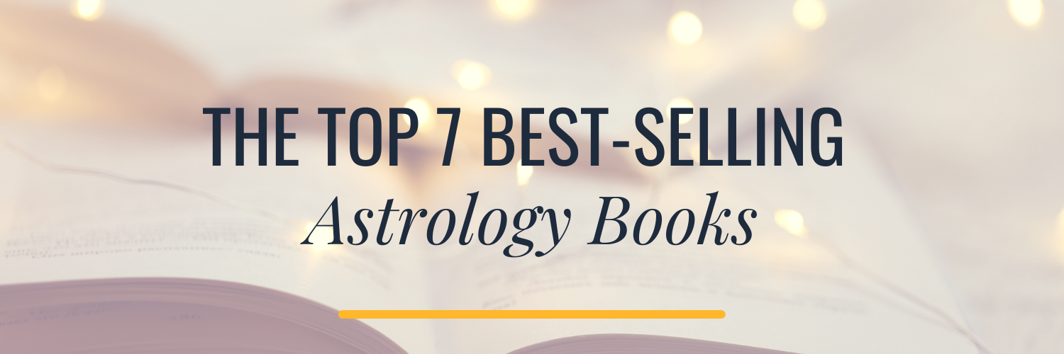 The Top 7 Best-Selling Astrology Books Astrology Hub