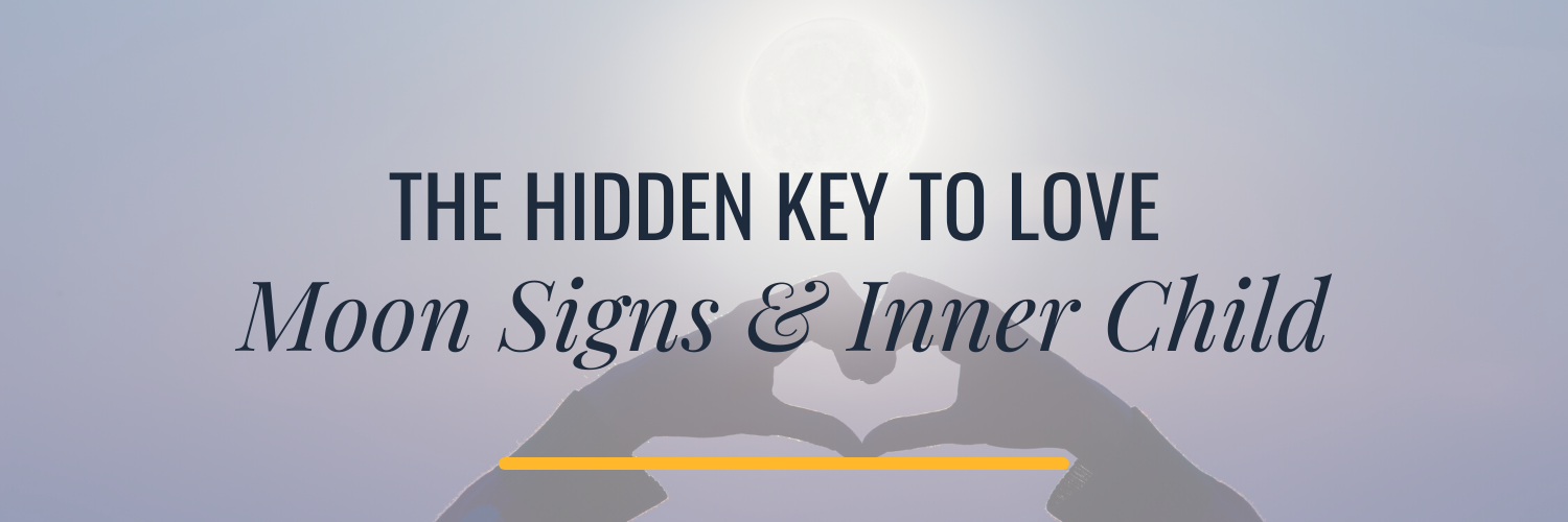 THE HIDDEN KEY TO LOVE_ MOON SIGNS & THE INNER CHILD Astrology Hub