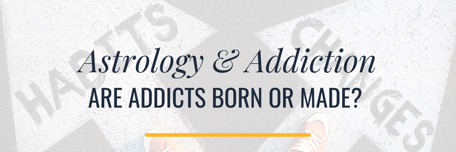 ARE ADDICTS BORN OR MADE_ ASTROLOGY AND ADDICTION Astrology Hub