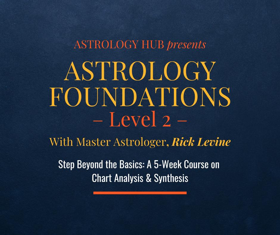 Astrology Foundations 2 w/ Master Astrologer Rick Levine